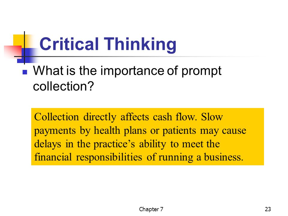 Chapter 723 Critical Thinking What is the importance of prompt collection? Collection directly affects cash flow. Slow payments by health plans or pat