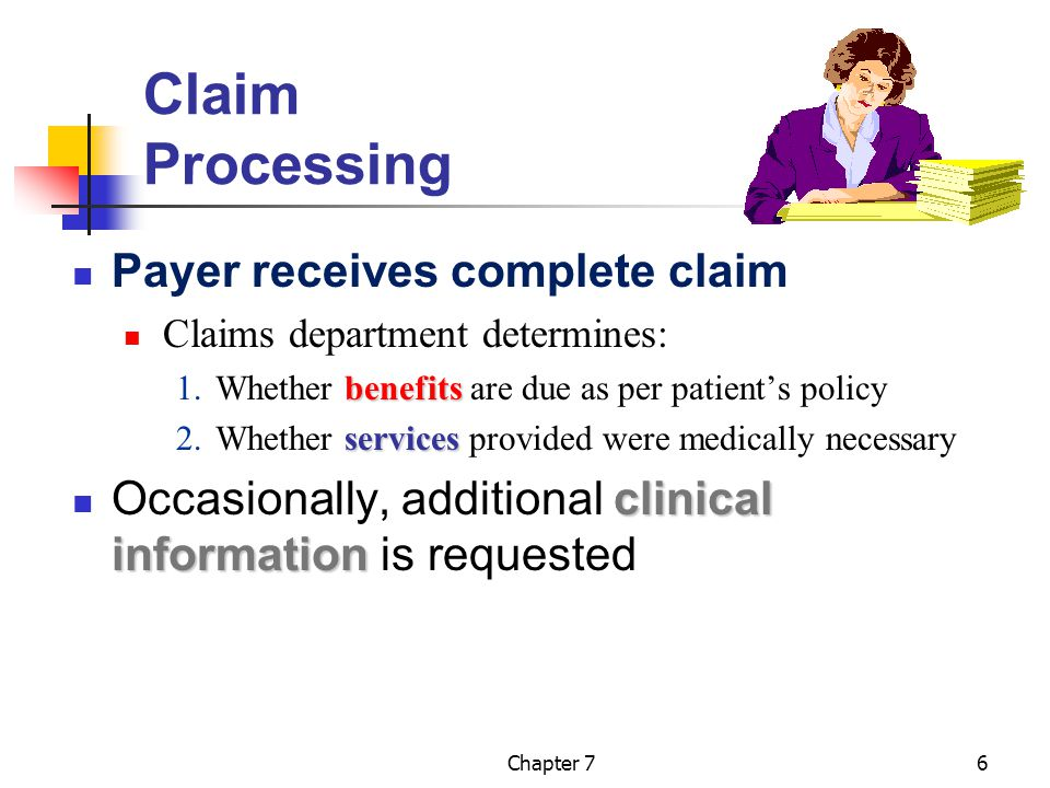 Chapter 76 Claim Processing Payer receives complete claim Claims department determines: benefits 1.Whether benefits are due as per patient's policy se