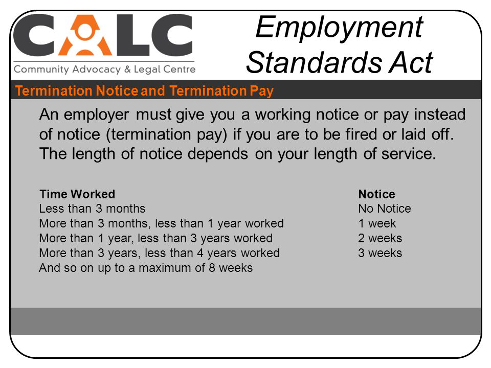 An employer must give you a working notice or pay instead of notice (termination pay) if you are to be fired or laid off.