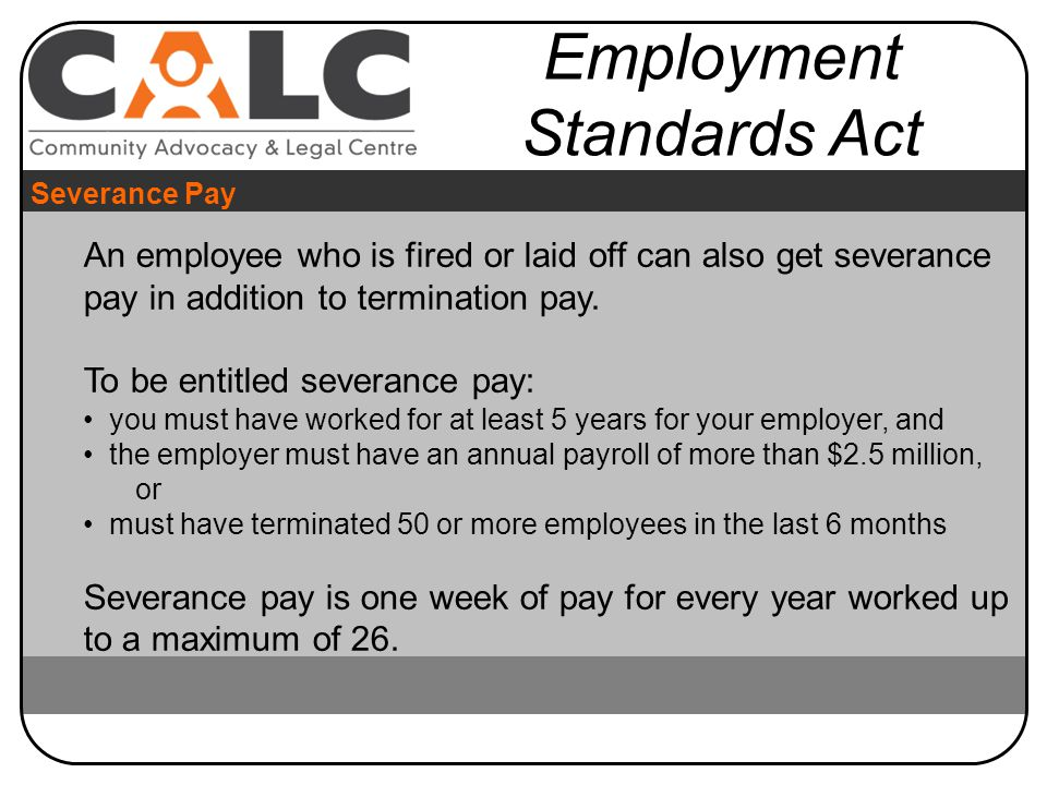 An employee who is fired or laid off can also get severance pay in addition to termination pay.