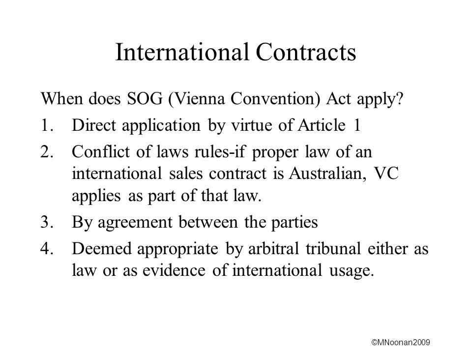 ©MNoonan2009 International Contracts When does SOG (Vienna Convention) Act apply? 1.Direct application by virtue of Article 1 2.Conflict of laws rules
