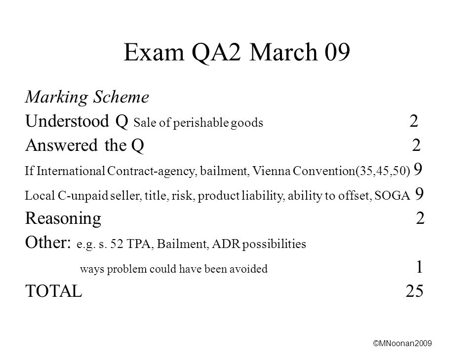 ©MNoonan2009 Exam QA2 March 09 Marking Scheme Understood Q Sale of perishable goods 2 Answered the Q 2 If International Contract-agency, bailment, Vie