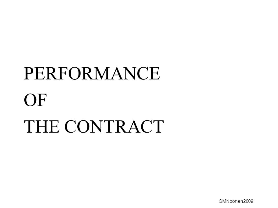 ©MNoonan2009 PERFORMANCE OF THE CONTRACT