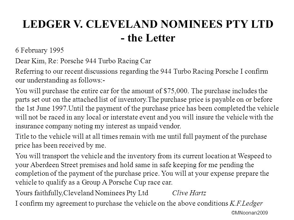 ©MNoonan2009 LEDGER V. CLEVELAND NOMINEES PTY LTD - the Letter 6 February 1995 Dear Kim, Re: Porsche 944 Turbo Racing Car Referring to our recent disc