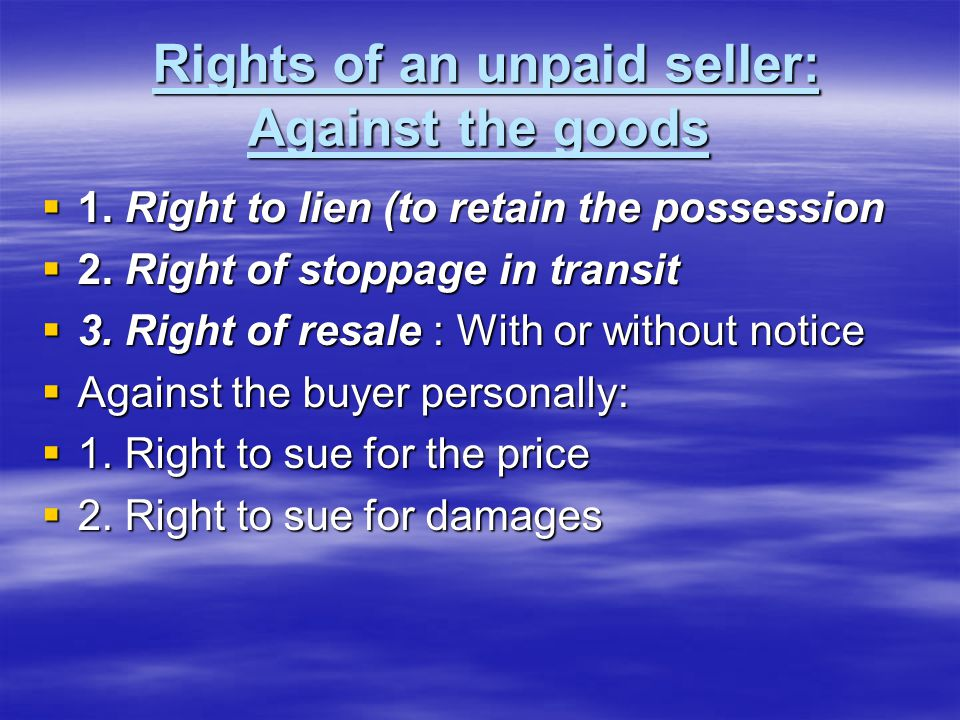 Rights of an unpaid seller: Against the goods Rights of an unpaid seller: Against the goods  1.