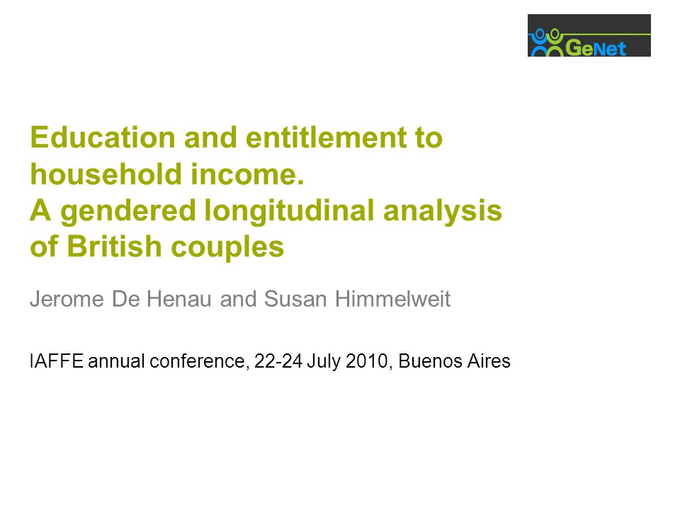 Education and entitlement to household income. A gendered longitudinal analysis of British couples Jerome De Henau and Susan Himmelweit IAFFE annual c