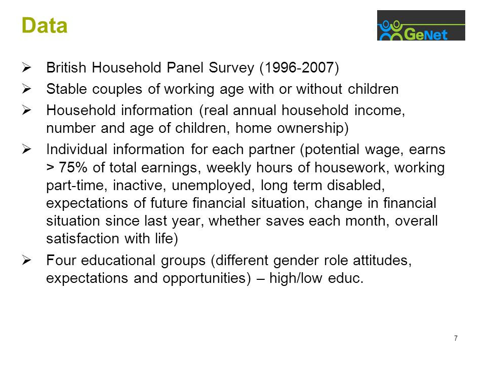 7 Data  British Household Panel Survey (1996-2007)  Stable couples of working age with or without children  Household information (real annual household income, number and age of children, home ownership)  Individual information for each partner (potential wage, earns > 75% of total earnings, weekly hours of housework, working part-time, inactive, unemployed, long term disabled, expectations of future financial situation, change in financial situation since last year, whether saves each month, overall satisfaction with life)  Four educational groups (different gender role attitudes, expectations and opportunities) – high/low educ.