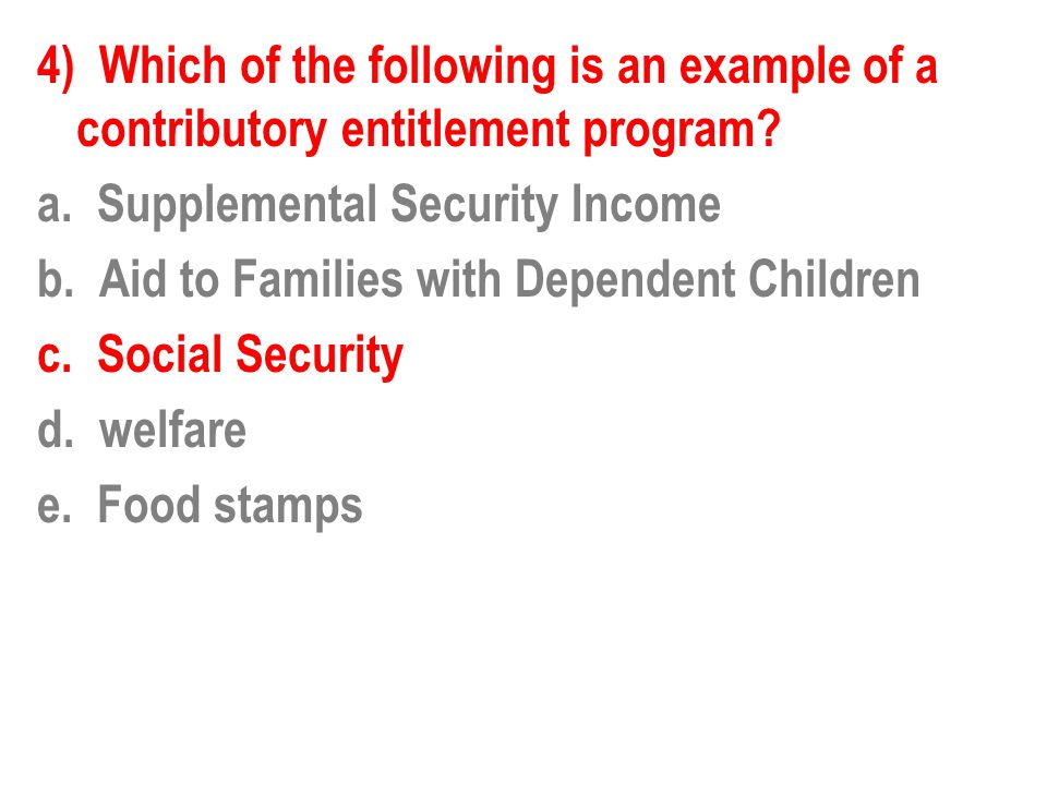 4) Which of the following is an example of a contributory entitlement program.