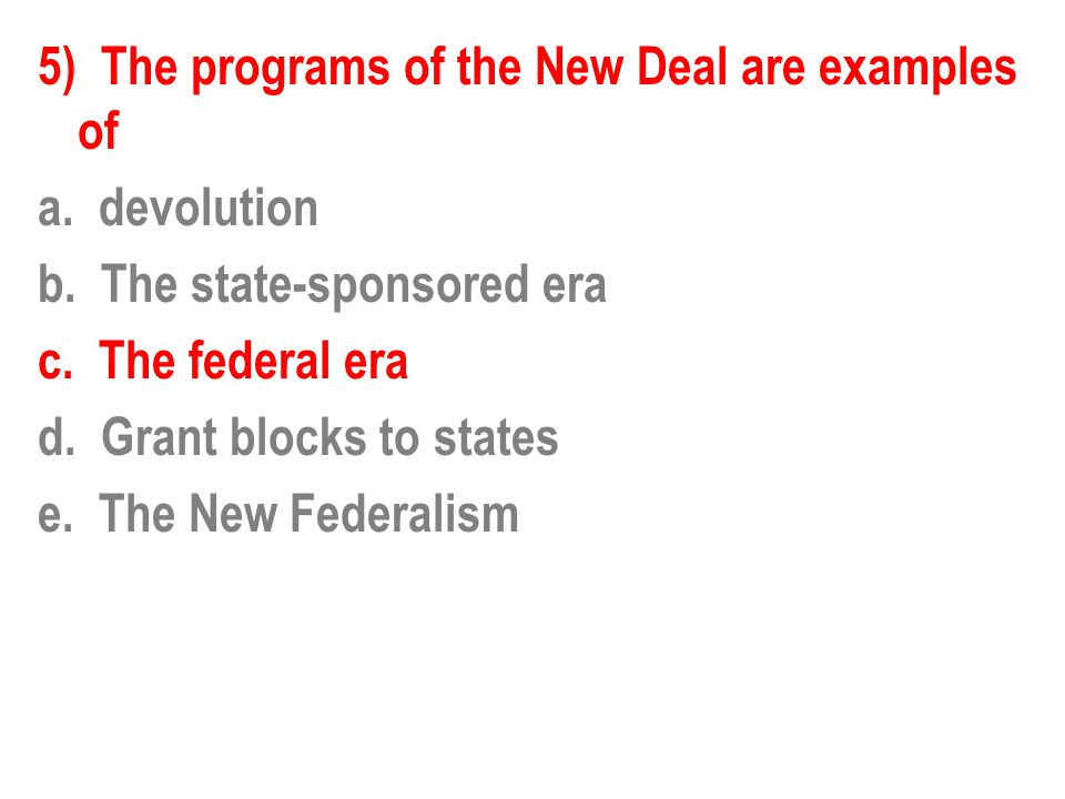 5) The programs of the New Deal are examples of a.
