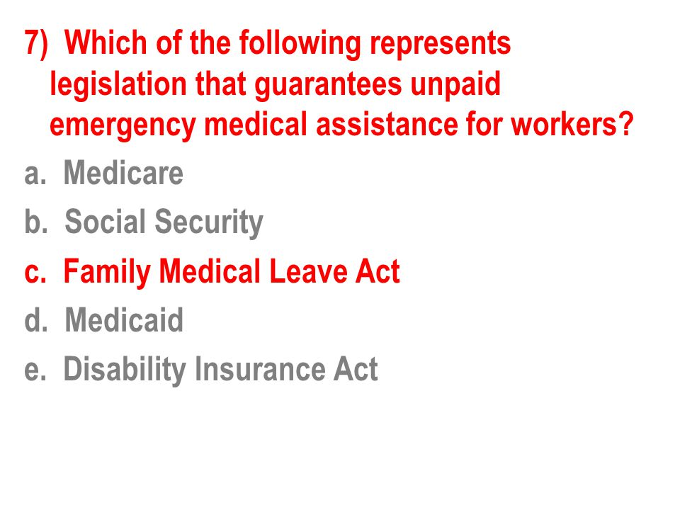 7) Which of the following represents legislation that guarantees unpaid emergency medical assistance for workers.