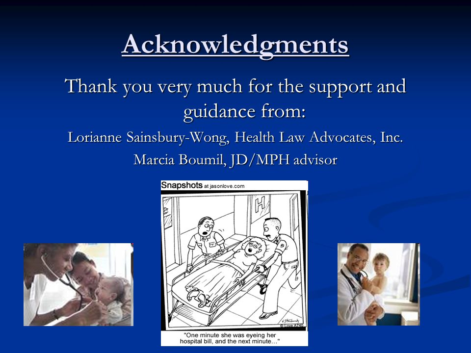 Acknowledgments Thank you very much for the support and guidance from: Lorianne Sainsbury-Wong, Health Law Advocates, Inc.