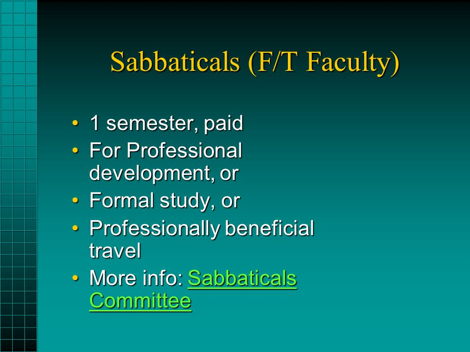 Sabbaticals (F/T Faculty) 1 semester, paid1 semester, paid For Professional development, orFor Professional development, or Formal study, orFormal stu