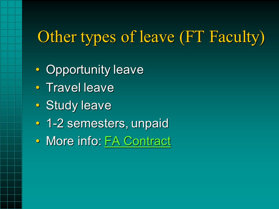 Other types of leave (FT Faculty) Opportunity leaveOpportunity leave Travel leaveTravel leave Study leaveStudy leave 1-2 semesters, unpaid1-2 semester