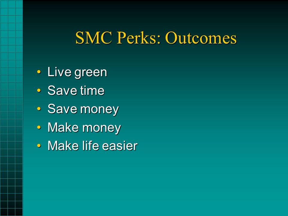 SMC Perks: Outcomes Live greenLive green Save timeSave time Save moneySave money Make moneyMake money Make life easierMake life easier