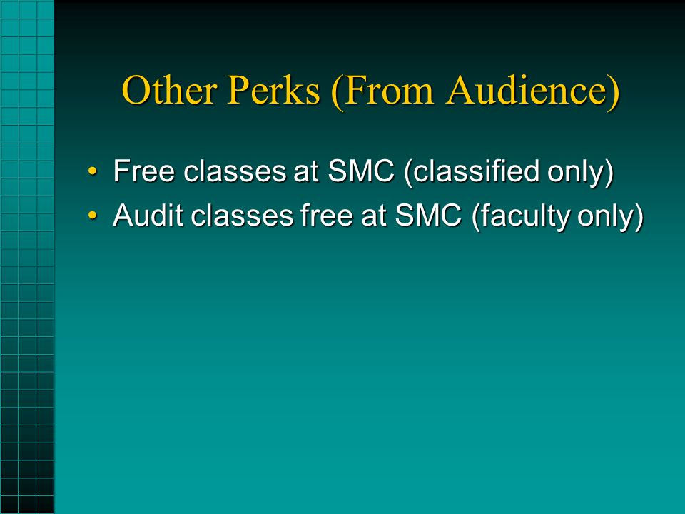 Other Perks (From Audience) Free classes at SMC (classified only)Free classes at SMC (classified only) Audit classes free at SMC (faculty only)Audit c