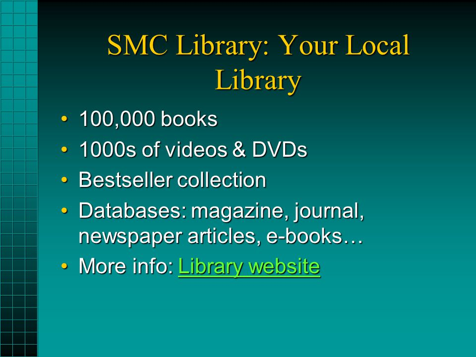SMC Library: Your Local Library 100,000 books100,000 books 1000s of videos & DVDs1000s of videos & DVDs Bestseller collectionBestseller collection Dat