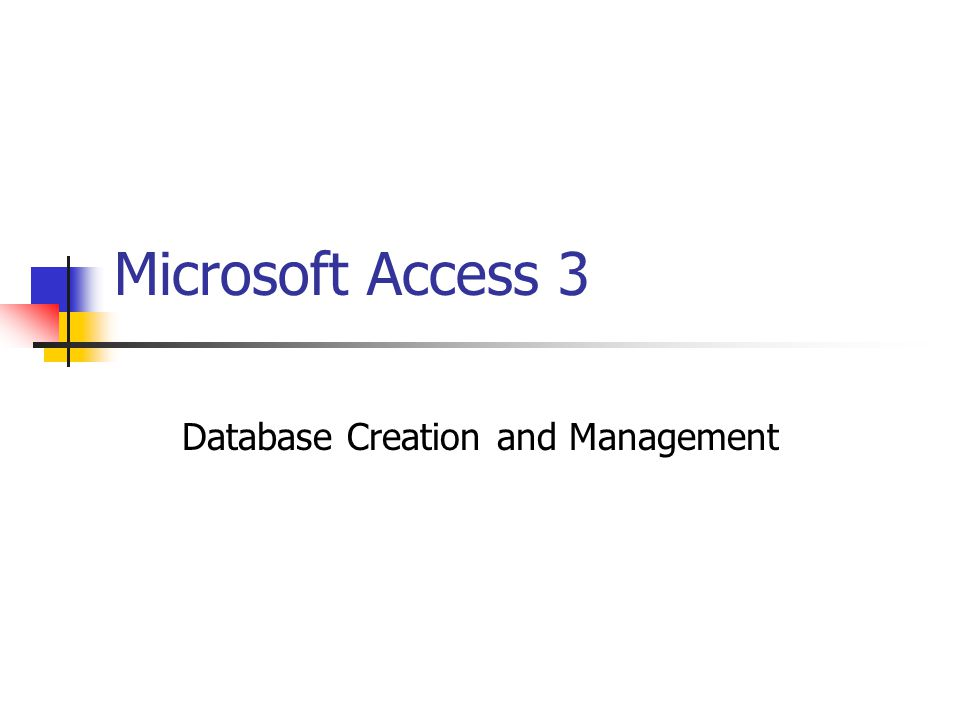 Microsoft Access 3 Database Creation and Management