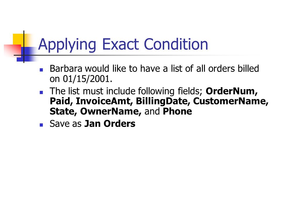 Applying Exact Condition Barbara would like to have a list of all orders billed on 01/15/2001.