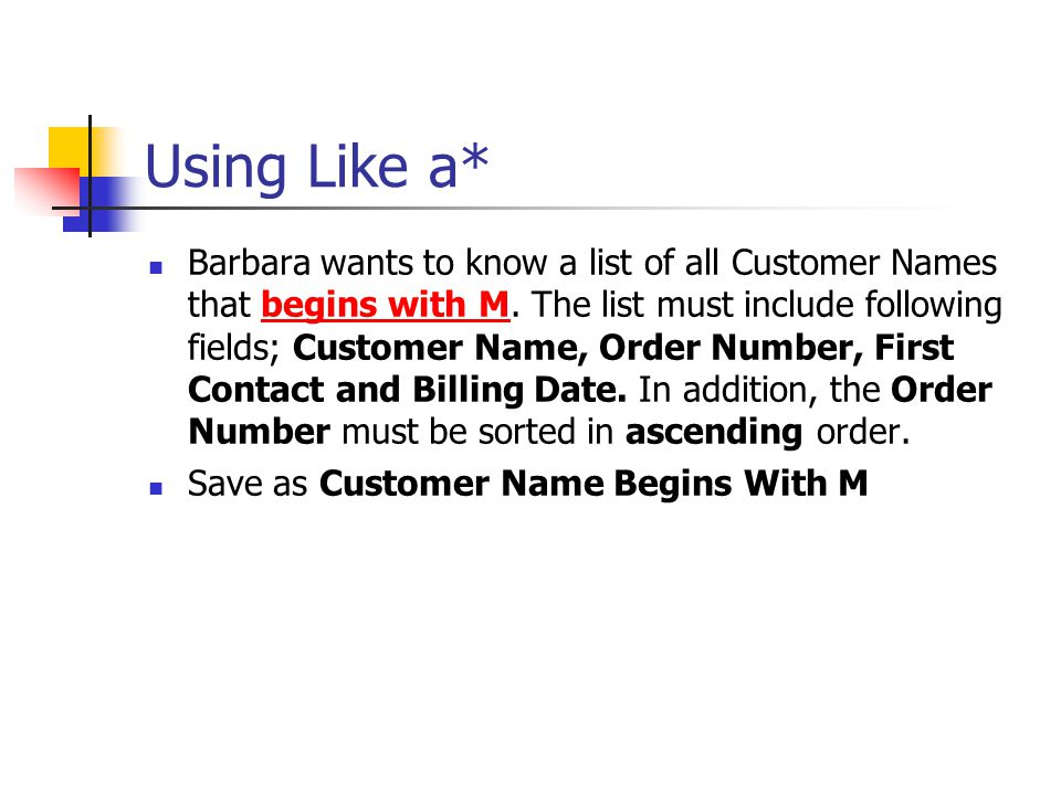 Using Like a* Barbara wants to know a list of all Customer Names that begins with M.