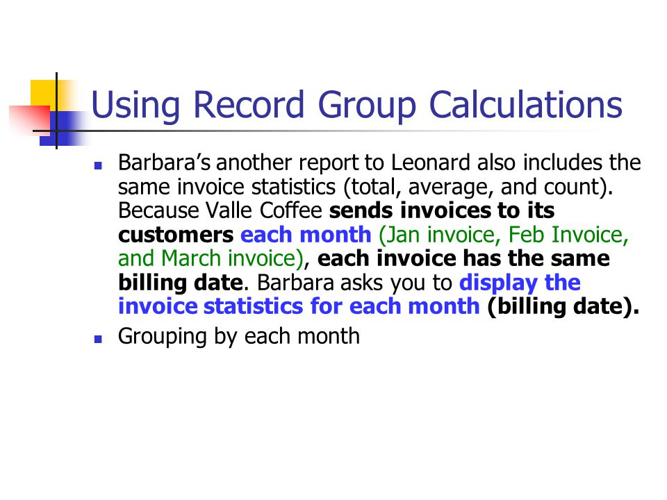 Using Record Group Calculations Barbara's another report to Leonard also includes the same invoice statistics (total, average, and count).