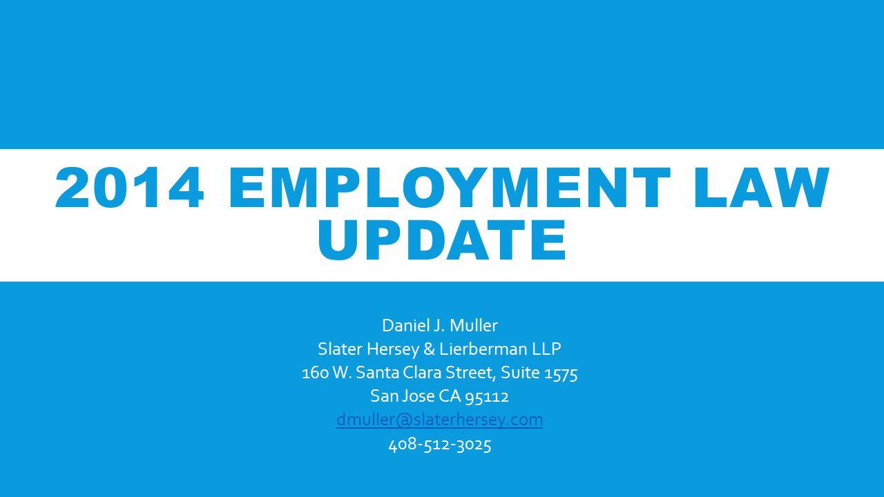 2014 EMPLOYMENT LAW UPDATE Daniel J. Muller Slater Hersey & Lierberman LLP 160 W.