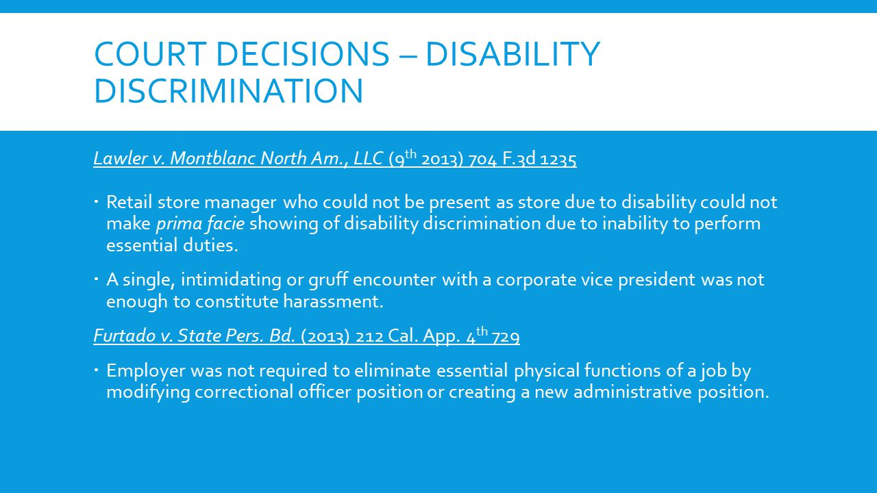 COURT DECISIONS – DISABILITY DISCRIMINATION Lawler v. Montblanc North Am., LLC (9 th 2013) 704 F.3d 1235  Retail store manager who could not be prese