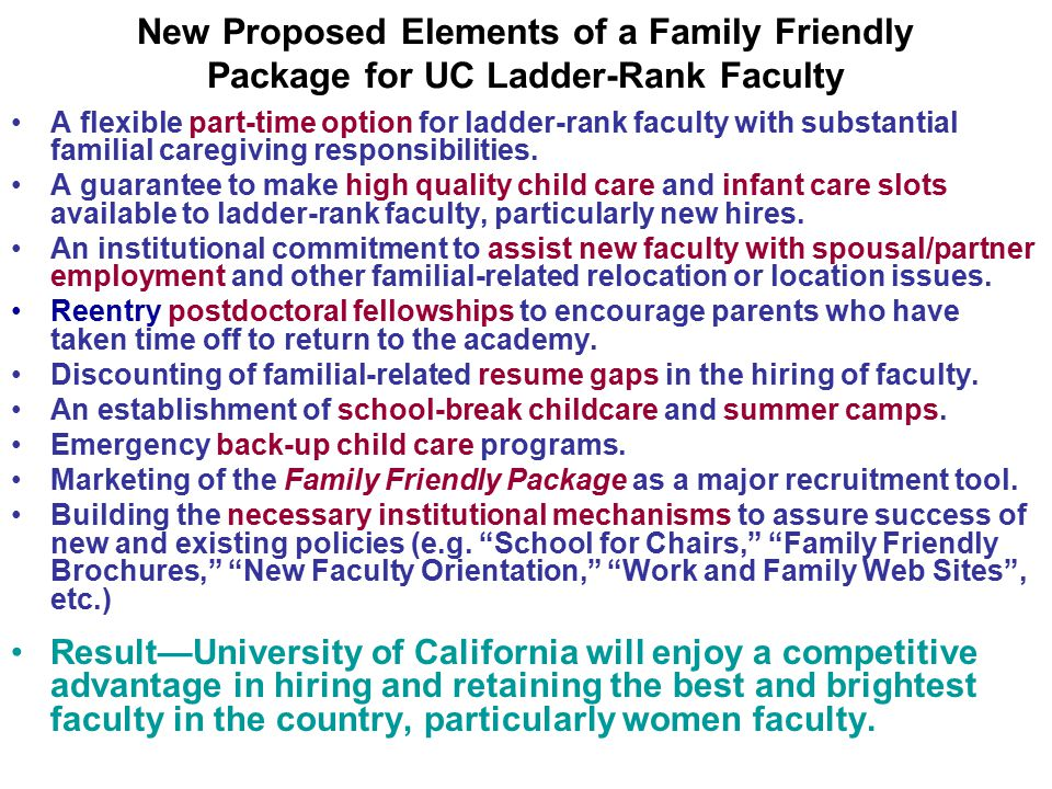 New Proposed Elements of a Family Friendly Package for UC Ladder-Rank Faculty A flexible part-time option for ladder-rank faculty with substantial familial caregiving responsibilities.