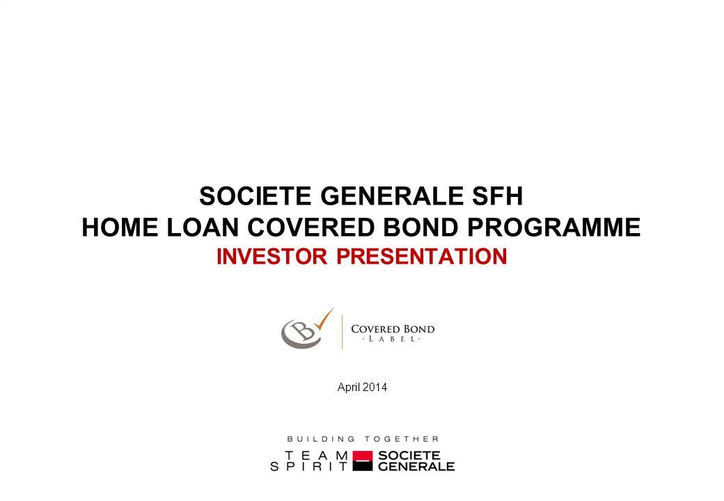 SOCIETE GENERALE SFH HOME LOAN COVERED BOND PROGRAMME INVESTOR PRESENTATION April 2014
