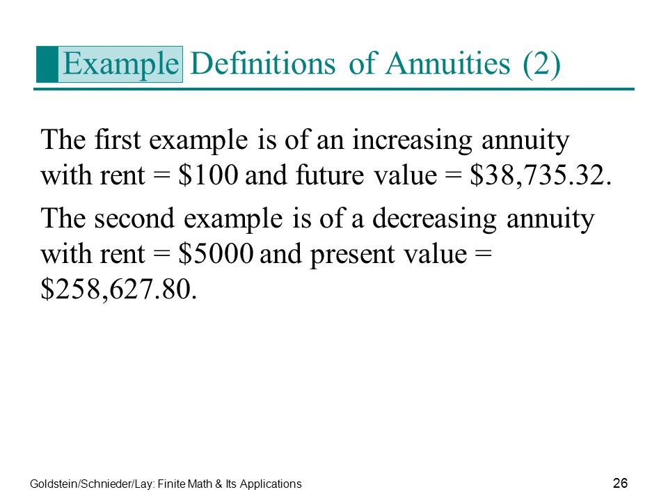 Goldstein/Schnieder/Lay: Finite Math & Its Applications 26 Example Definitions of Annuities (2) The first example is of an increasing annuity with ren