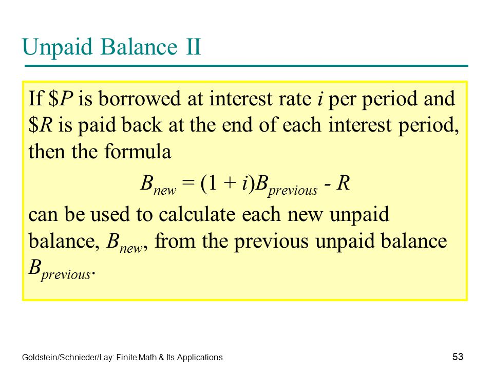 Goldstein/Schnieder/Lay: Finite Math & Its Applications 53 Unpaid Balance II If $P is borrowed at interest rate i per period and $R is paid back at th