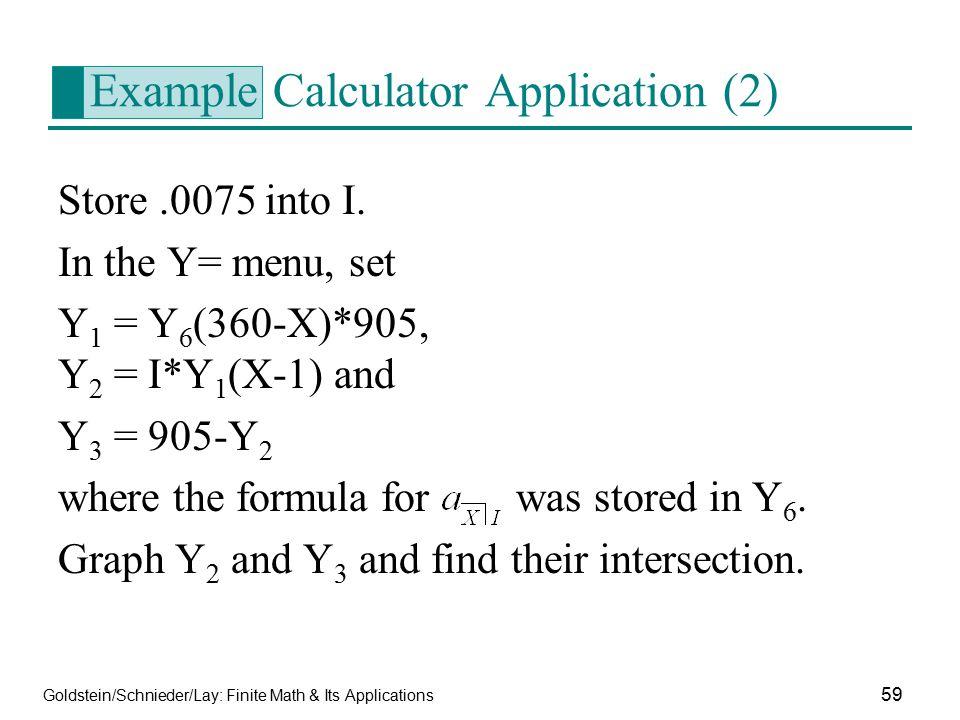 Goldstein/Schnieder/Lay: Finite Math & Its Applications 59 Example Calculator Application (2) Store.0075 into I. In the Y= menu, set Y 1 = Y 6 (360-X)