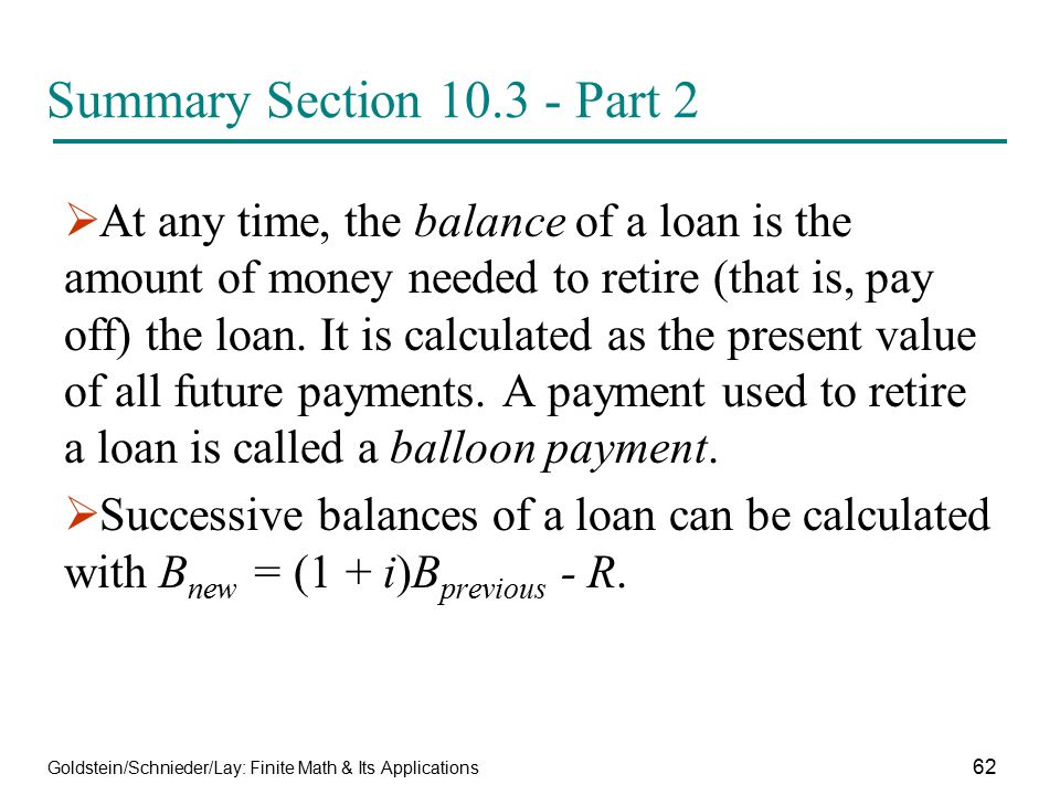 Goldstein/Schnieder/Lay: Finite Math & Its Applications 62 Summary Section 10.3 - Part 2  At any time, the balance of a loan is the amount of money n