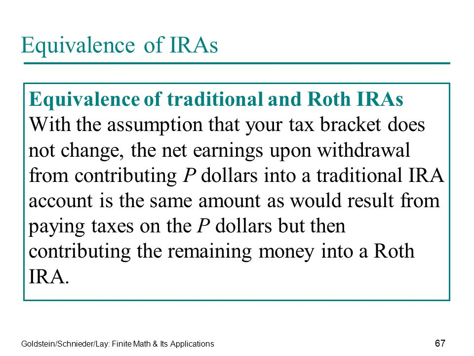 Goldstein/Schnieder/Lay: Finite Math & Its Applications 67 Equivalence of IRAs Equivalence of traditional and Roth IRAs With the assumption that your