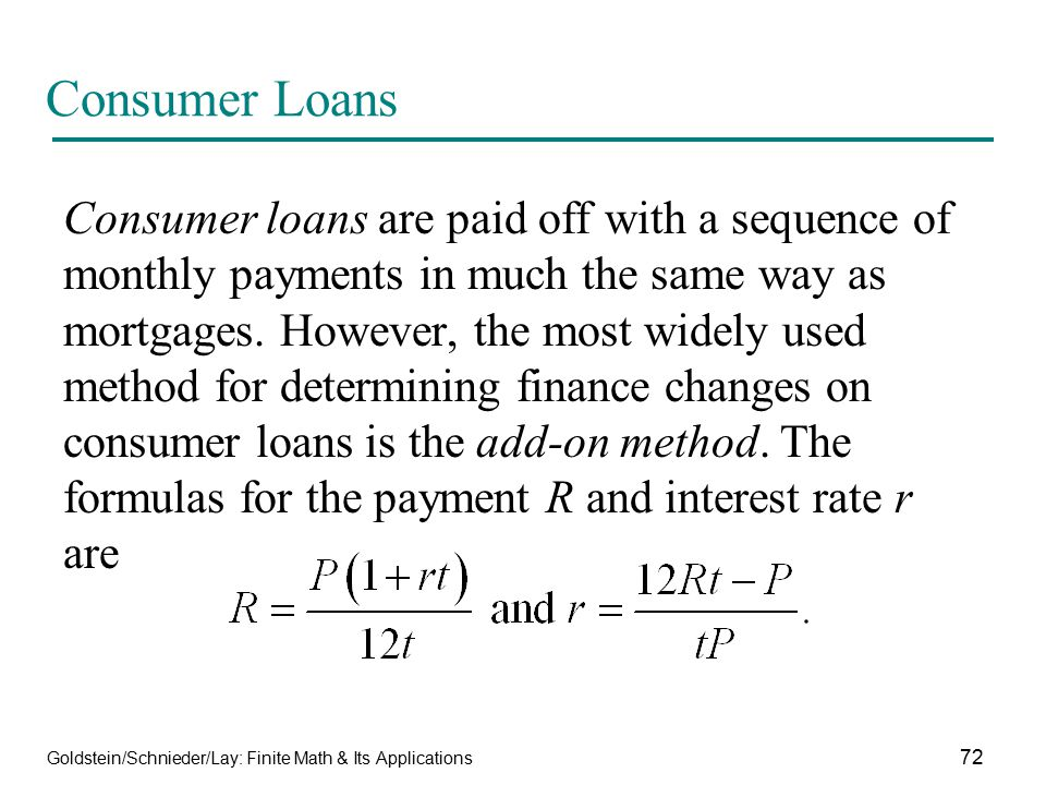 Goldstein/Schnieder/Lay: Finite Math & Its Applications 72 Consumer Loans Consumer loans are paid off with a sequence of monthly payments in much the