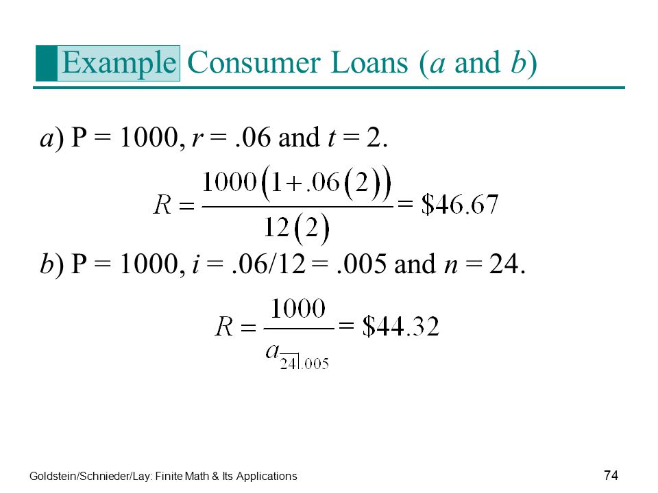 Goldstein/Schnieder/Lay: Finite Math & Its Applications 74 Example Consumer Loans (a and b) a) P = 1000, r =.06 and t = 2. b) P = 1000, i =.06/12 =.00