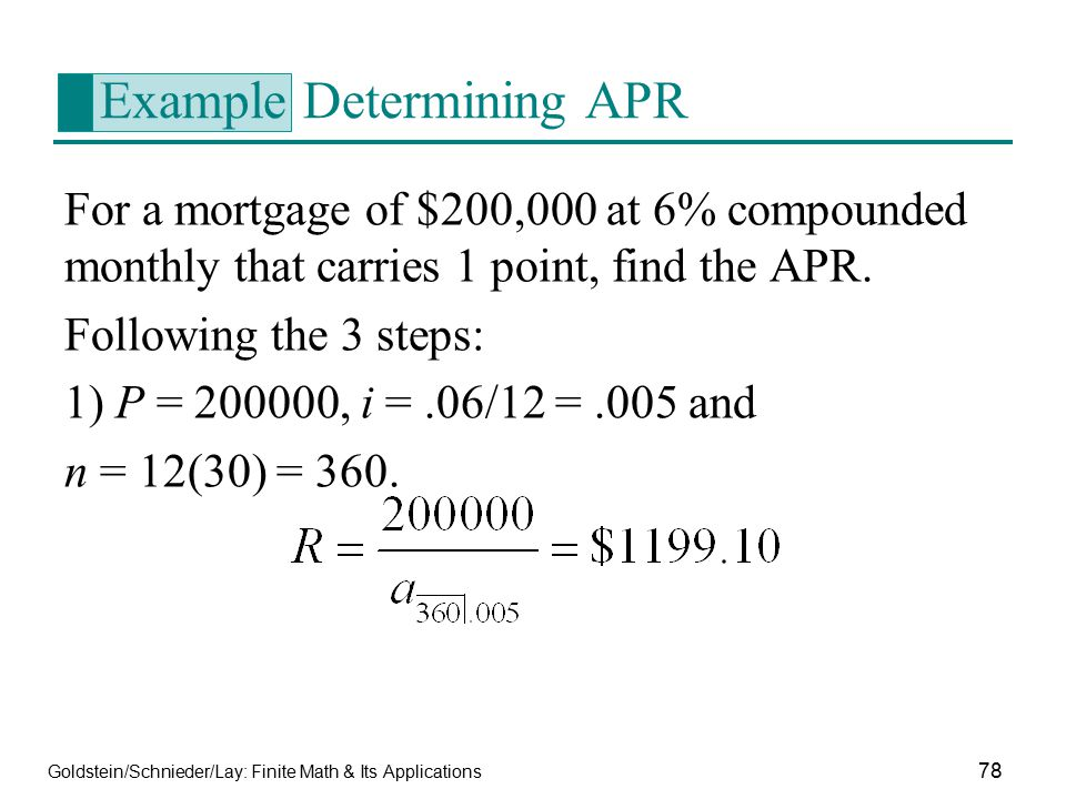Goldstein/Schnieder/Lay: Finite Math & Its Applications 78 Example Determining APR For a mortgage of $200,000 at 6% compounded monthly that carries 1