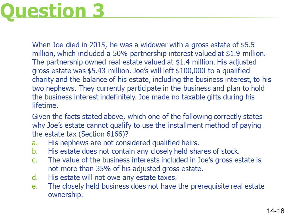 Question 3 When Joe died in 2015, he was a widower with a gross estate of $5.5 million, which included a 50% partnership interest valued at $1.9 million.