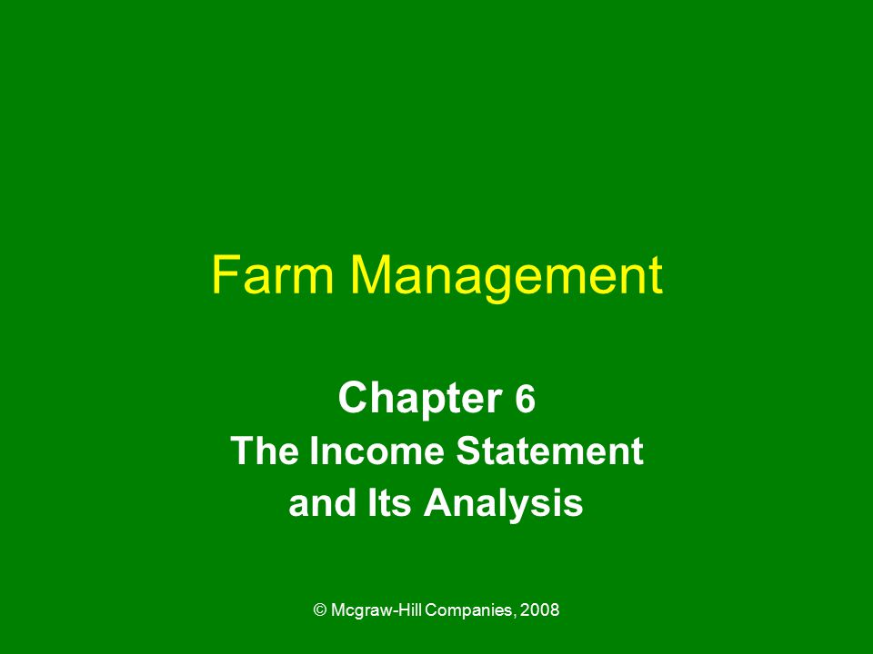© Mcgraw-Hill Companies, 2008 Farm Management Chapter 6 The Income Statement and Its Analysis