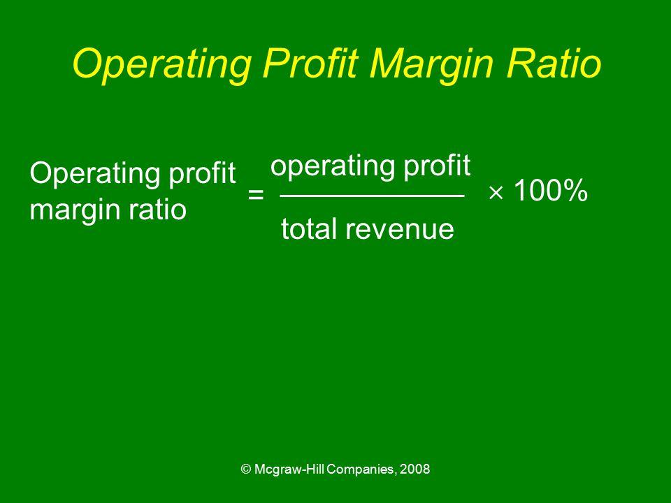 © Mcgraw-Hill Companies, 2008 Operating Profit Margin Ratio operating profit =  100% Operating profit margin ratio total revenue