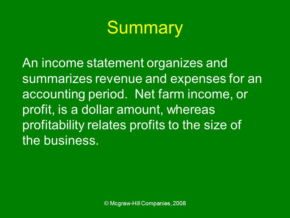© Mcgraw-Hill Companies, 2008 Summary An income statement organizes and summarizes revenue and expenses for an accounting period.