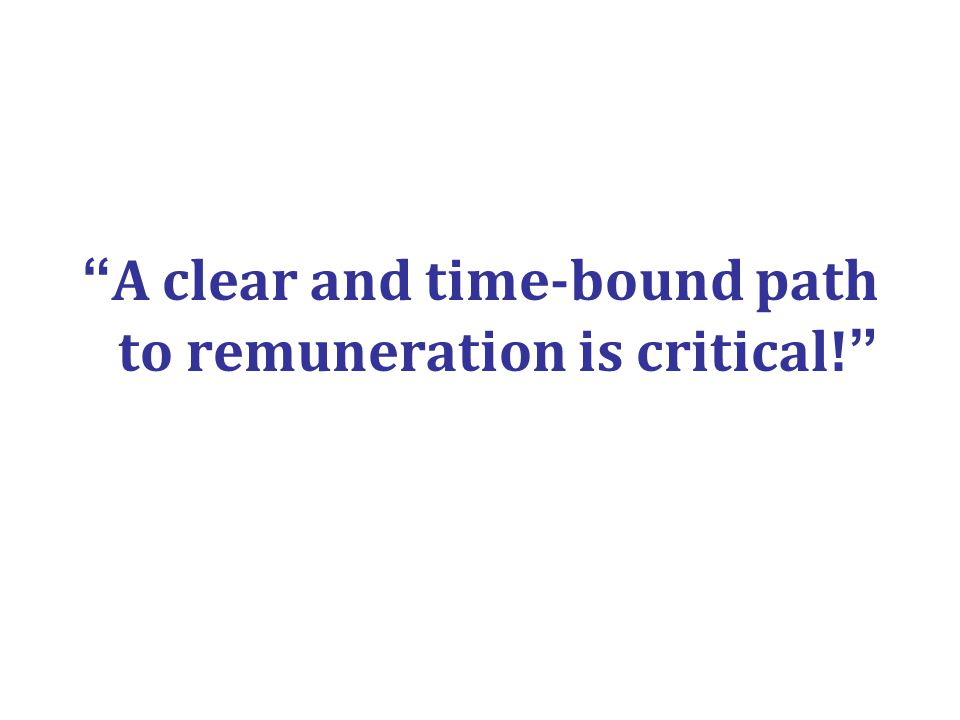 A clear and time-bound path to remuneration is critical!