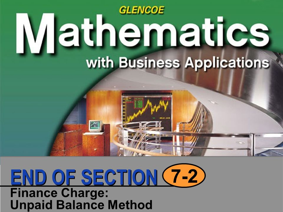 Finance Charge: Unpaid Balance Method 7-2 END OF SECTION