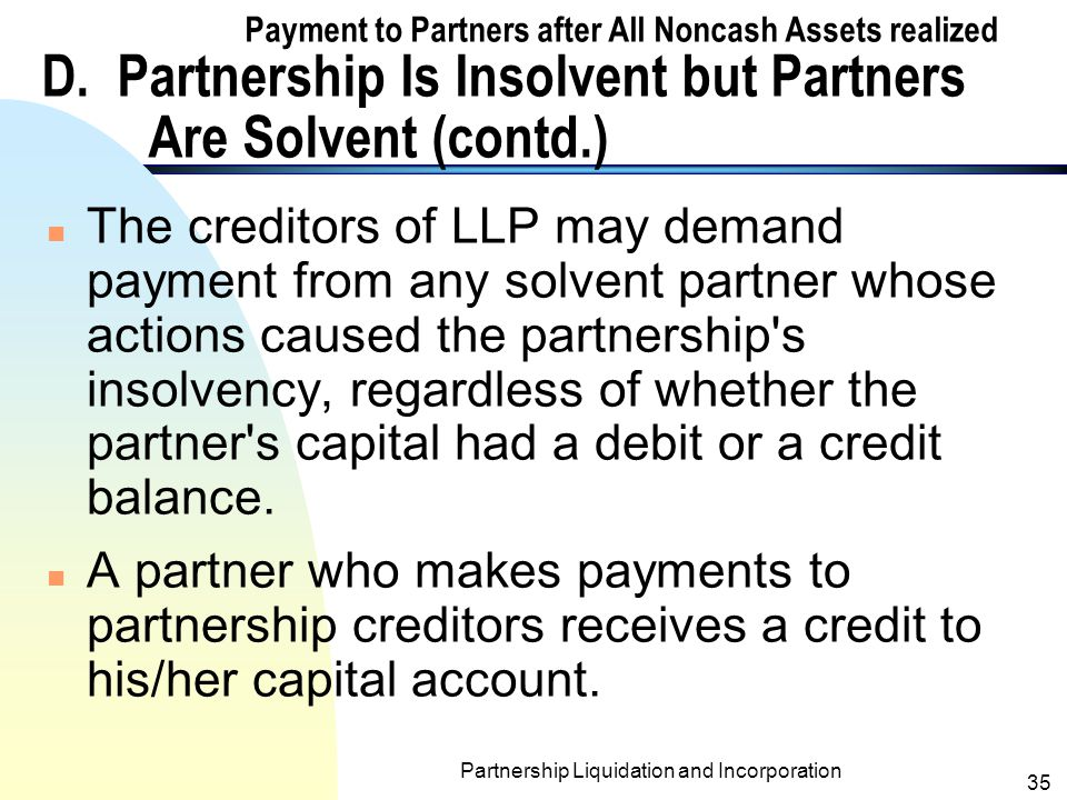 Partnership Liquidation and Incorporation 34 Payment to Partners after All Noncash Assets realized D.