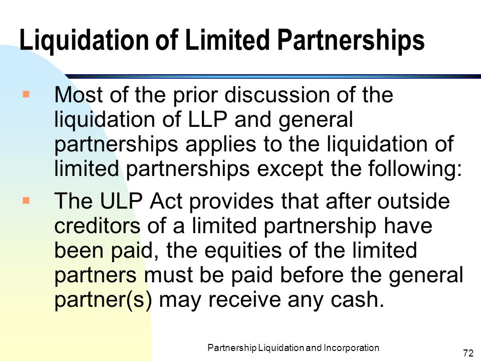 Partnership Liquidation and Incorporation 71 Withholding of Cash for Liabilities and Liquidation Costs  Costs of liquidation are treated as part of the total loss from liquidation and are deducted from partner s capital accounts.