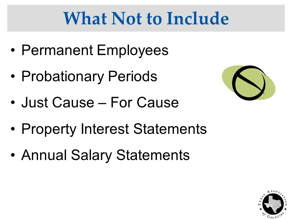 What Not to Include Permanent Employees Probationary Periods Just Cause – For Cause Property Interest Statements Annual Salary Statements