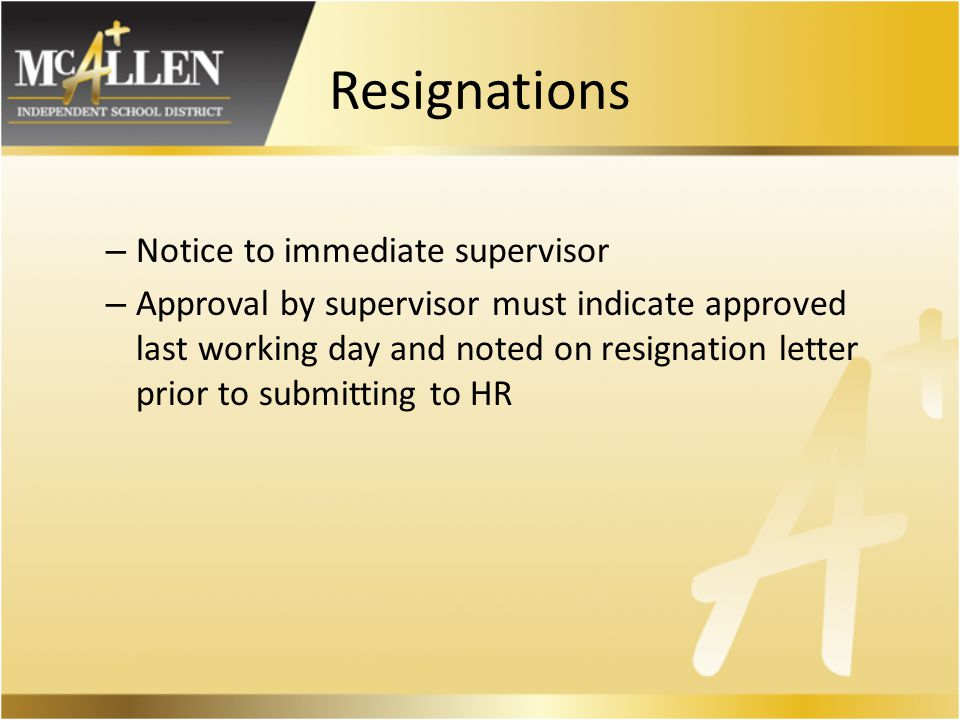 Resignations – Notice to immediate supervisor – Approval by supervisor must indicate approved last working day and noted on resignation letter prior to submitting to HR