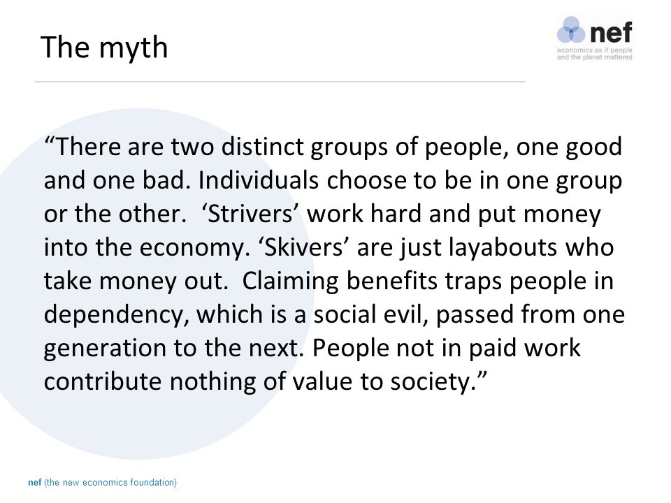 nef (the new economics foundation) The myth There are two distinct groups of people, one good and one bad.