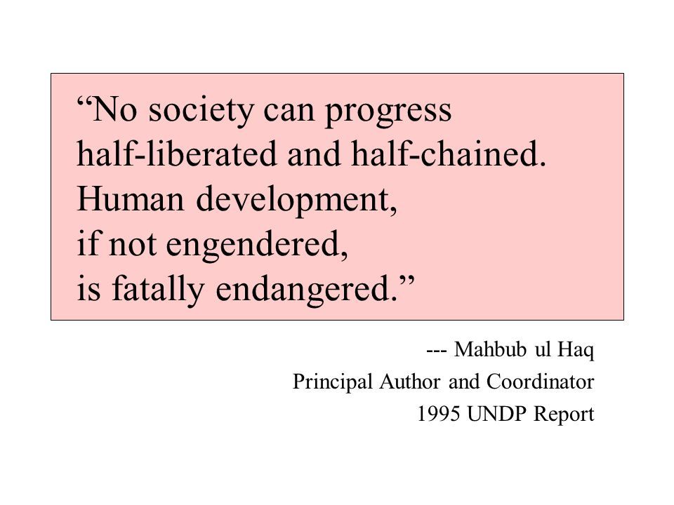 No society can progress half-liberated and half-chained.