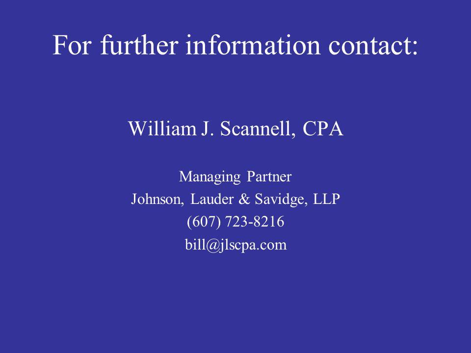 For further information contact: William J. Scannell, CPA Managing Partner Johnson, Lauder & Savidge, LLP (607) 723-8216 bill@jlscpa.com