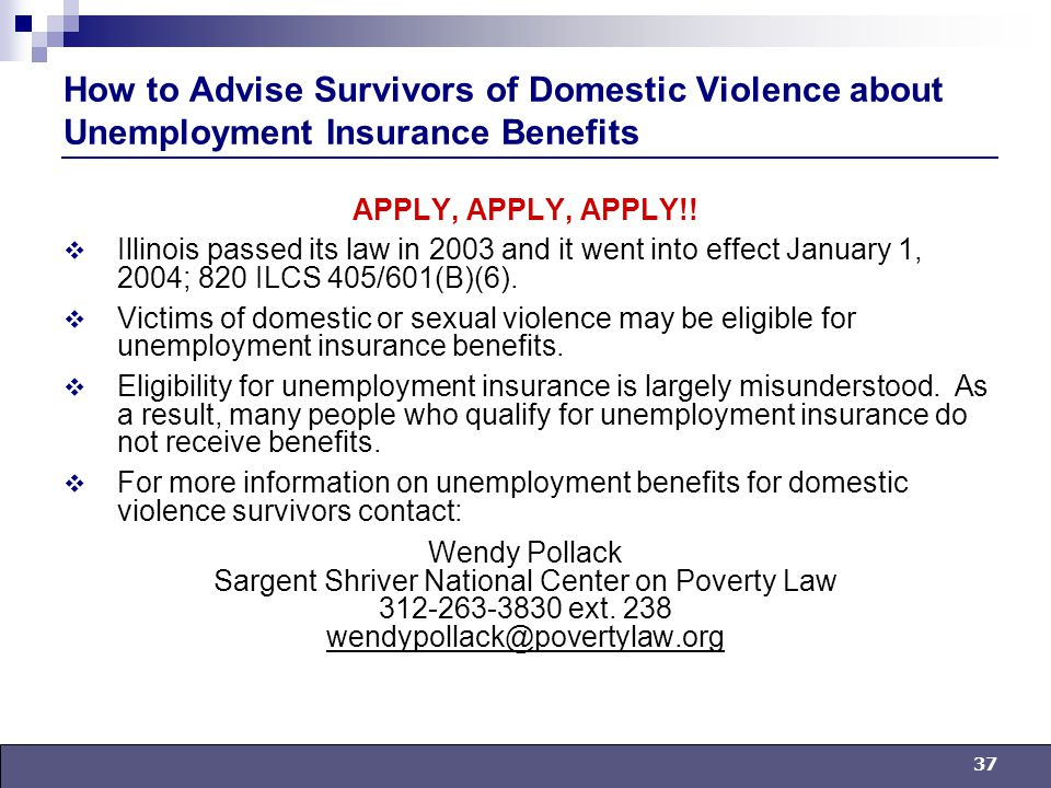 37 How to Advise Survivors of Domestic Violence about Unemployment Insurance Benefits APPLY, APPLY, APPLY!.